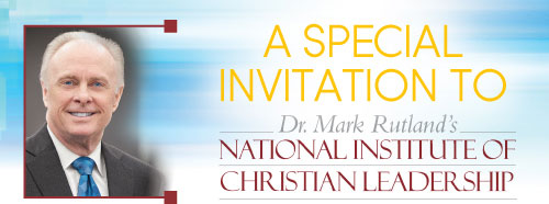 A Special Invitation to Dr. Mark Rutland's National Institute of Christian Leadership
